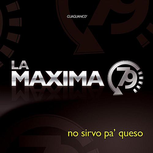 No Sirvo Pa' Queso - La Maxima 79