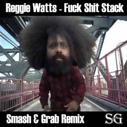 Reggie Watts - Fuck Shit Stack (Smash & Grab RMX)