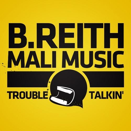 B.Reith & Mali Music - Trouble Talkin'