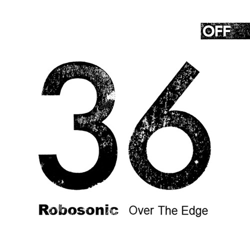 "ROBOSONIC - OFF 36 MIX ""Over The Edge"""