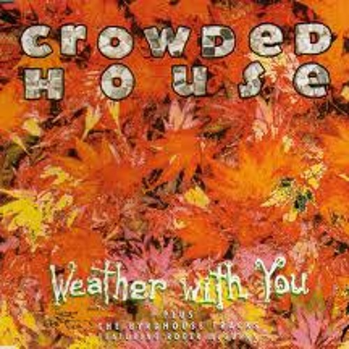 Crowed House 'Weather with you' (Teniente Castillo tuky edit) FREE DL 320 kbps