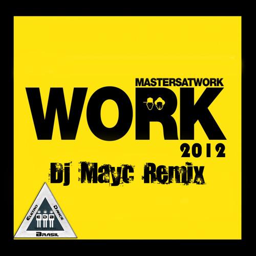 Master At Work - Work 2012 (Dj Mayc Remix)