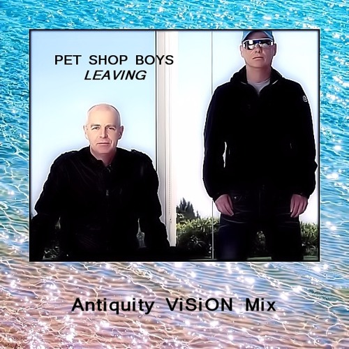 Pet Shop Boys - Leaving (Antiquity ViSiON Mix)