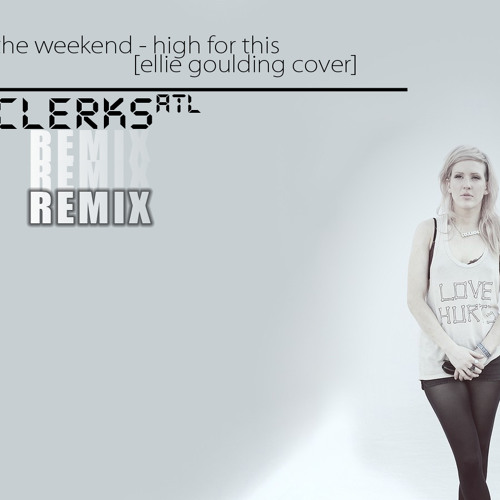 Ellie Goulding - High For this   Clerks REMIX   FREE DOWNLOAD
