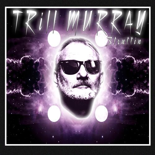 TRiLL MURRAY - STRUTTIN [Exclusive Free Download]