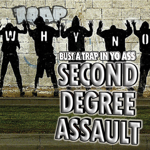 Whyno - Bust a Trap in Yo Ass // Second Degree Assault