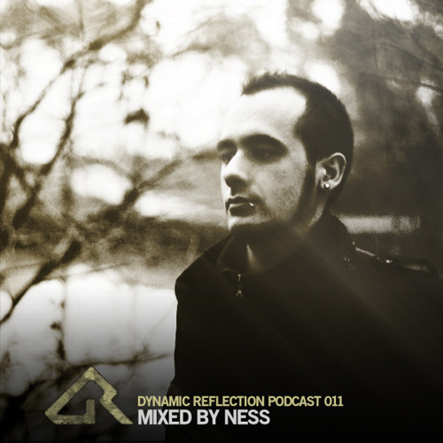 Dynamic Reflection Podcast 011 - Mixed by Ness
