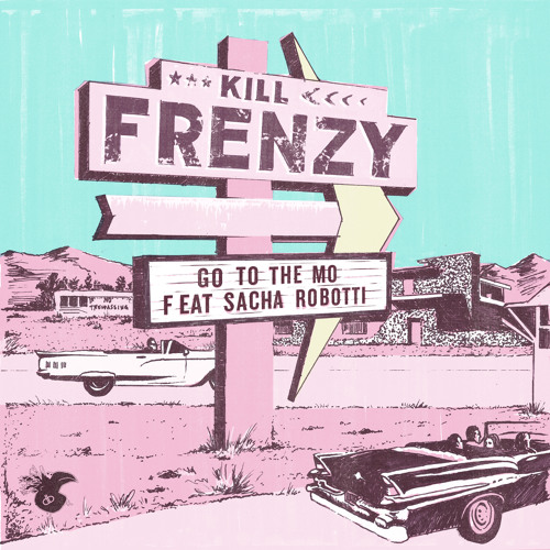 Kill Frenzy & Sacha Robotti - Go To The Mo [Dirtybird Records]