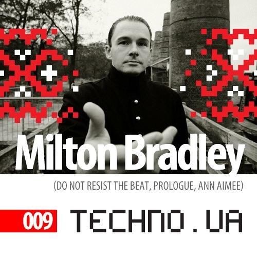 Techno.UA podcast 009:Milton Bradley [ Do Not Resist The Beat!  K209  Grounded Theory] Germany