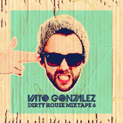 Vato Gonzalez - Dirty House Mixtape 6 (September 2012)