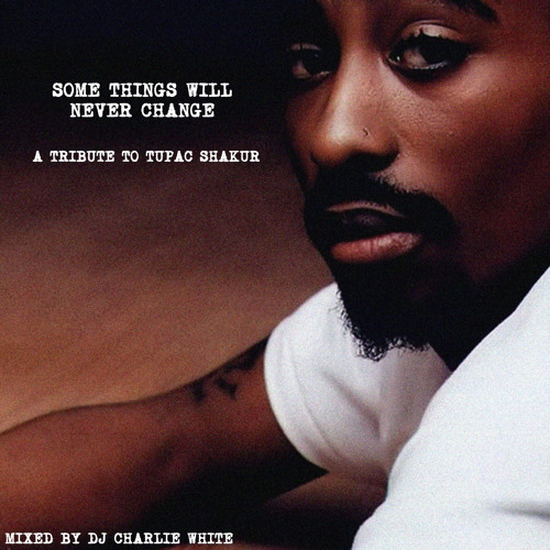 Some Things Will Never Change (A Tribute To Tupac Shakur)