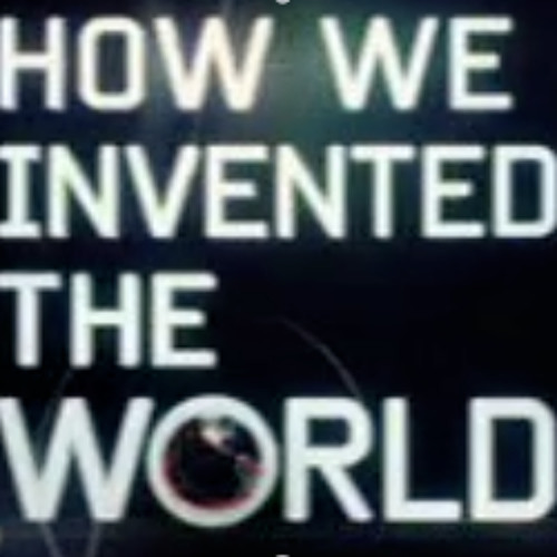 HOW WE INVENTED THE WORLD: Inventing The World