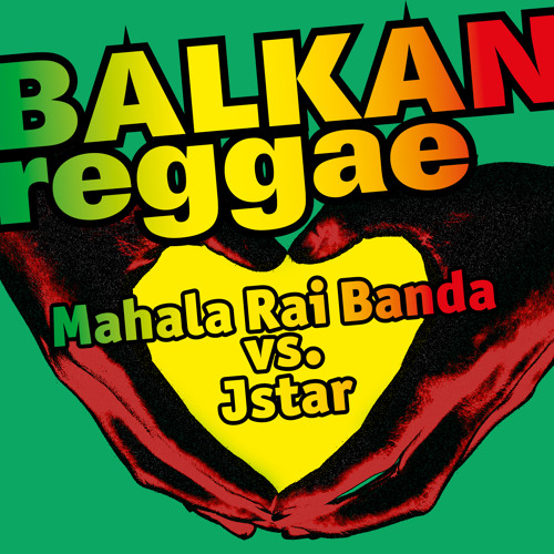 Mahala Rai Banda vs. Jstar / Balkan Reggae (Jstar remix)