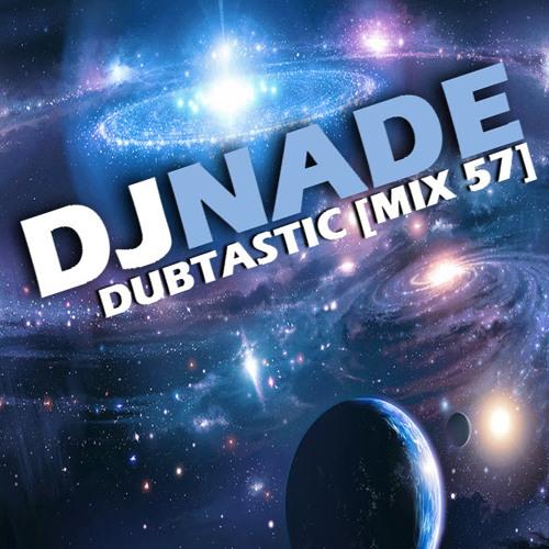 DJ NADE - DUBTASTIC [Dubstep Mix 57] Free Download