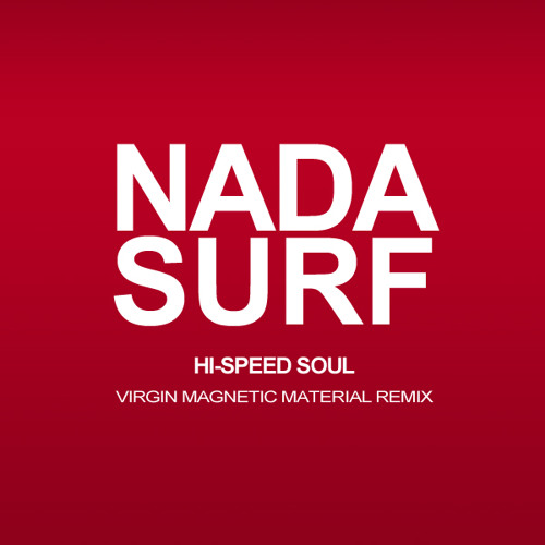 Nada Surf - Hi-Speed Soul (Virgin Magnetic Material Remix)
