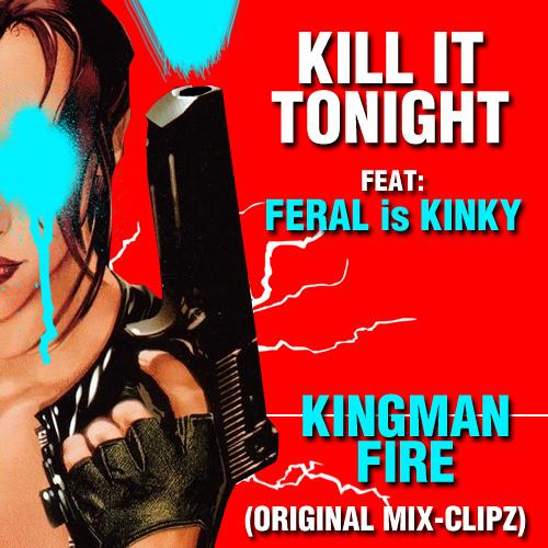 Kill It Tonight Feat. FERAL is KINKY (Kingman Fire Original Mix) CLIPZ