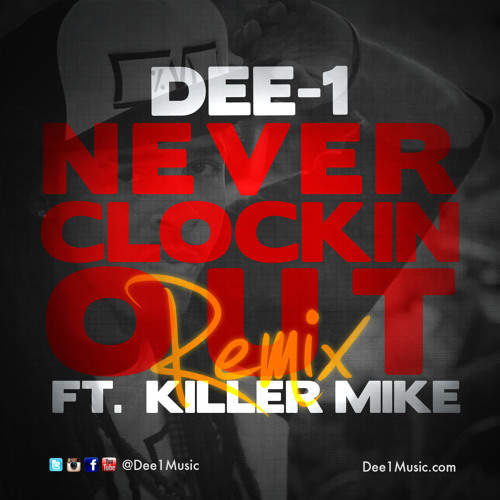 Dee-1 - Never Clockin Out (Remix) ft. Killer Mike (prod by DJ FU)