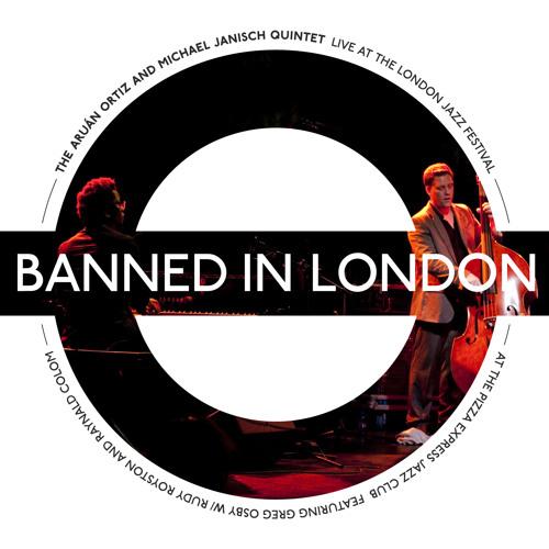 'Banned in London' Live at the London Jazz Festival (Debut Album by Aruan Ortiz & Michael Janisch Quintet)