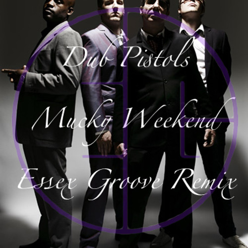 Dub Pistols - Mucky Weekend Essex Groove Remix
