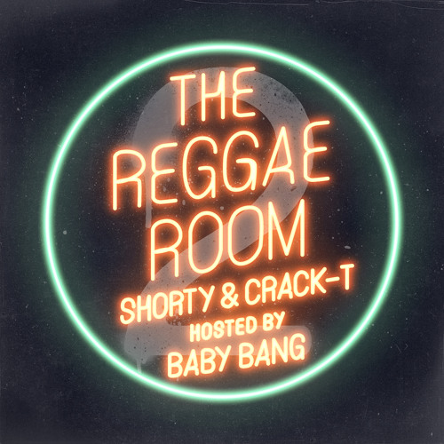 SHORTY & CRACK-T - REGGAE ROOM 2 (hosted by BABY BANG)