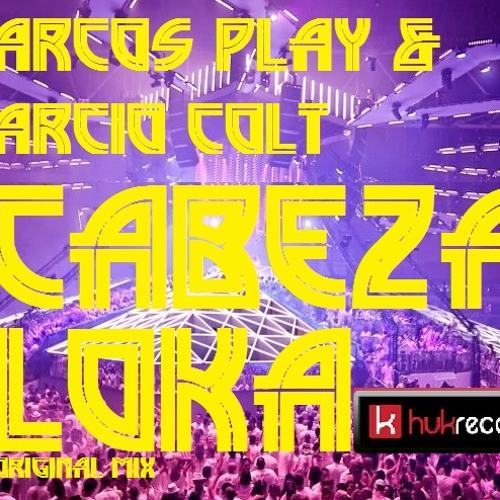 Marcos Play, Marcio Colt - Cabeza Loca (Original Mix) DOWNLOAD FREE