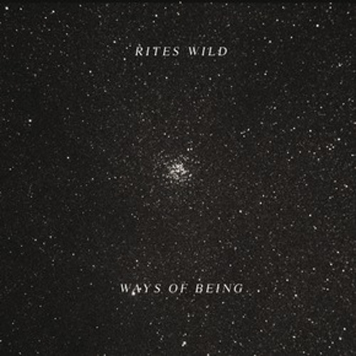 "Rites Wild ""Ways of Being"""