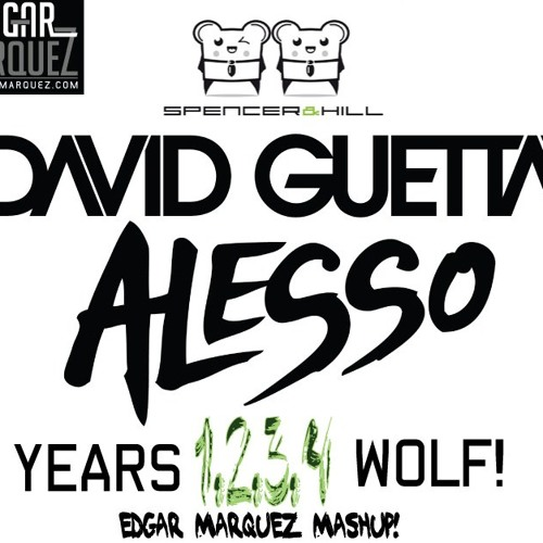 Alesso vs David Guetta vs Spence&Hill - Years 1234 Wolf! - Edgar Marquez Mashup