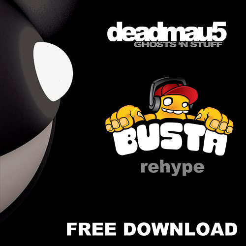 DEADMAU5 - Ghosts n' Stuff (Busta ReHype) RELOCATED TO HEARTHIS.AT/BUSTA