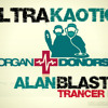 [FreeDownload in COMMENTS]Ultra Kaotica - Organ Donors  (Alan Blast IN-TRANCE REMIX)