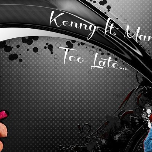 Kenny ft. Mandy - Too Late