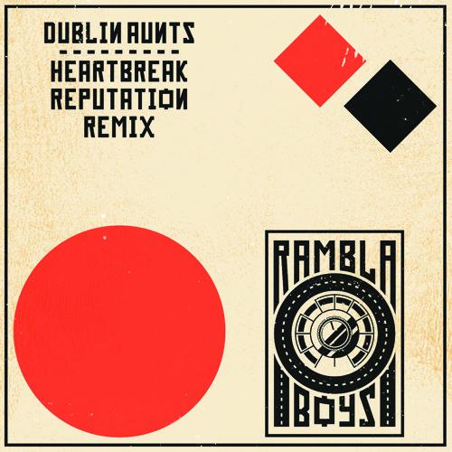 Dublin Aunts - Heartbreak Reputation (Rambla Boys Remix) AIFF