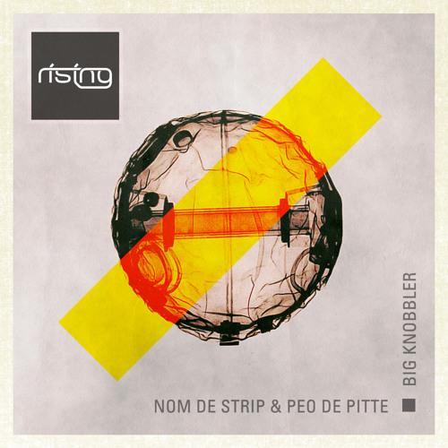 PEO DE PITTE & NOM DE STRIP - BIG KNOBBLER - RISING MUSIC - OUT NOW