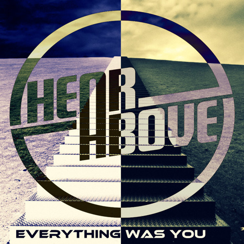 Hear And Above-Everything Was You Ft Lola Marie
