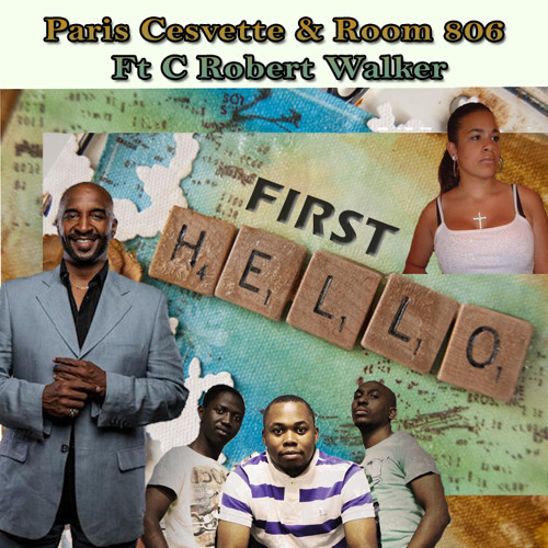 Paris Cesvette & Room 806 Ft C Robert Walker - First Hello