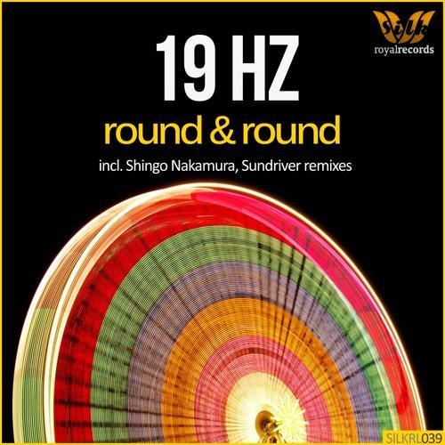 19 Hz - Round & Round (Shingo Nakamura Remix) [Silk Royal]