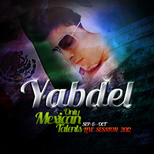 ONLY MEXICAN TALENTS - YABDEL (SEP & OCT LIVE SESSION 2012)
