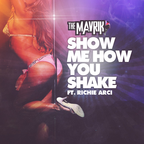 The Mavrik-Show Me How Ya Shake-Ft Richie Arci (Original Mix) Free Download