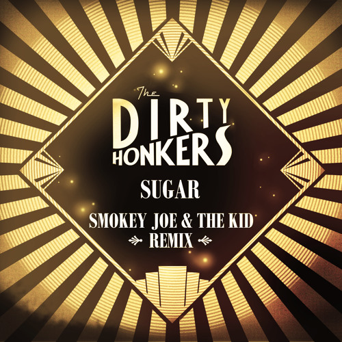 Dirty Honkers - Sugar (Smokey Joe & The Kid Remix) FREE DL LINK in description