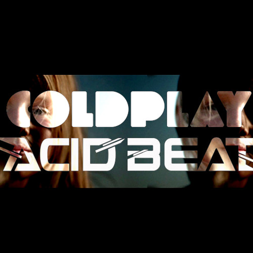 Coldplay - Paradise (Acid Beat Remix)