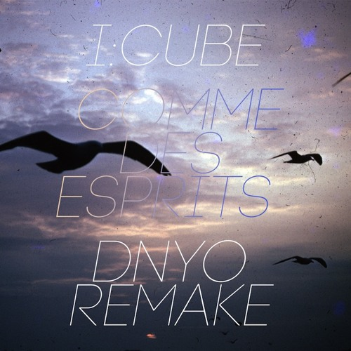 I:Cube - Comme des Esprits (DNYO Remake) Free Download!