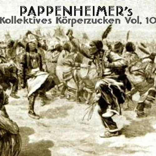 [Techno] Pappenheimer's Kollektives Körperzucken Vol. 10