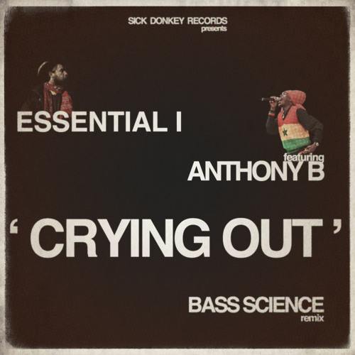 Essential I feat. Anthony B - 'Crying Out' (Bass Science Remix)