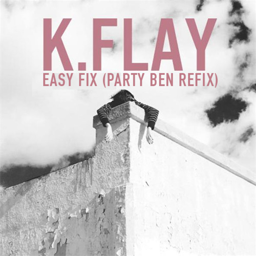 K.Flay - Easy Fix (Party Ben Refix)
