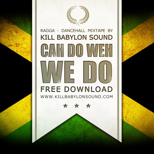 CAH DO WEH WE DO - KILL BABYLON SOUND