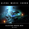 ALPHA WAVES SOUND - ELECTRO HOUSE MIX - A.A - 2012