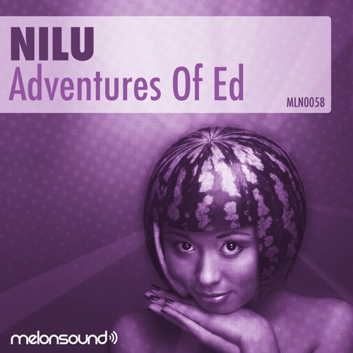 Nilu - THE ADVENTURES OF ED - (Original Mix) - OUT ON MELONSOUND (DENMARK)