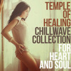 TZESAR - Temple of Healing (Chillwave Collection for Heart & Soul)