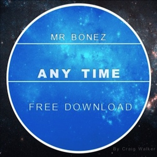 Any Time by Mr Bonez