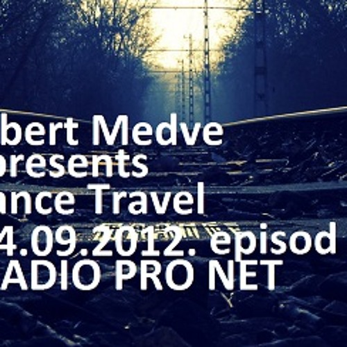 Robert Medve presents Trance Travel 14.09.2012 episod 03/RADIO PRO NET