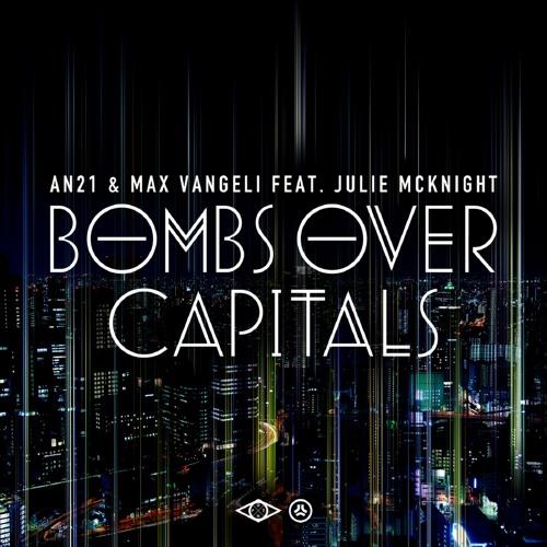 AN21 & Max Vangeli ft. Julie Mcknight - Bombs Over Capitals - Out Now!